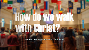 How do WE walk with Christ?
