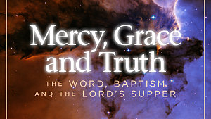 Grace, Mercy, and Truth